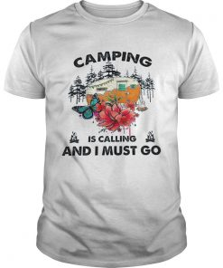 Camping Is Calling And I Must Go  Unisex