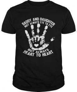 Daddy And Daughter Not Always Eye To Eye But Always Heart To Heart  Unisex