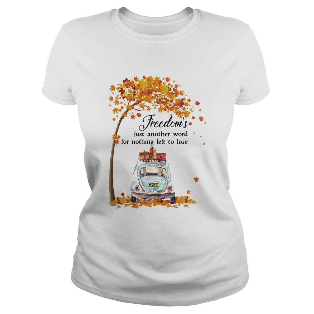 Freedoms Just Another Word For Nothing Left To Lose Car Maple Tree  Classic Ladies