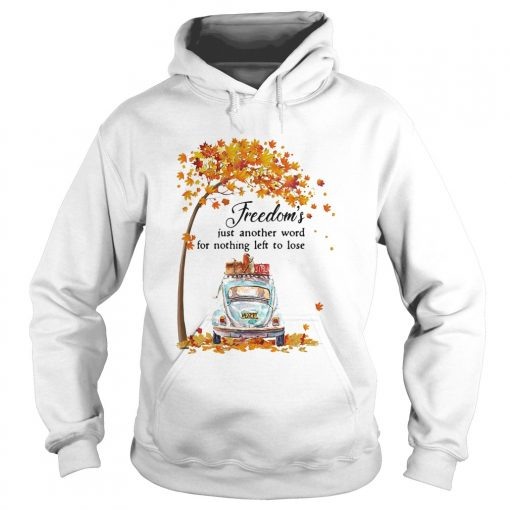 Freedoms Just Another Word For Nothing Left To Lose Car Maple Tree  Hoodie