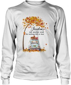 Freedoms Just Another Word For Nothing Left To Lose Car Maple Tree  Long Sleeve