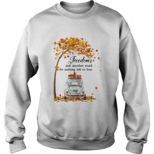 Freedoms Just Another Word For Nothing Left To Lose Car Maple Tree  Sweatshirt