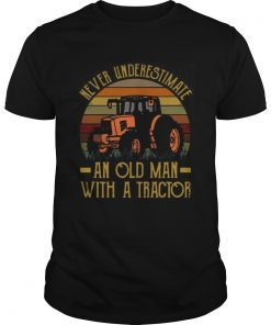 Never Underestimate An Old Man With A Tractor Vintage  Unisex