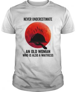 Never Underestimate An Old Woman Who Is Also A Waitress  Unisex