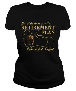 Nice Bigfoot Yes I Do Have A Retirement Plan  Classic Ladies