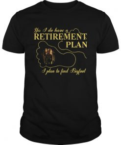 Nice Bigfoot Yes I Do Have A Retirement Plan  Unisex