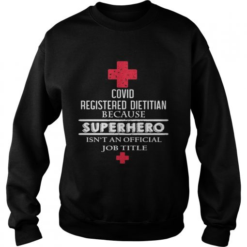 Covid registered dietitian because superhero isnt an official job title  Sweatshirt