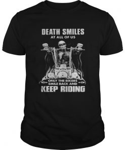 Death Smiles At All Of Us Only The Bikers Smile Back And Keep Riding Bone Motor  Unisex