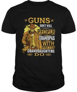 Guns Dont Kill People Grandpas With Pretty Granddaughters Do Star  Unisex