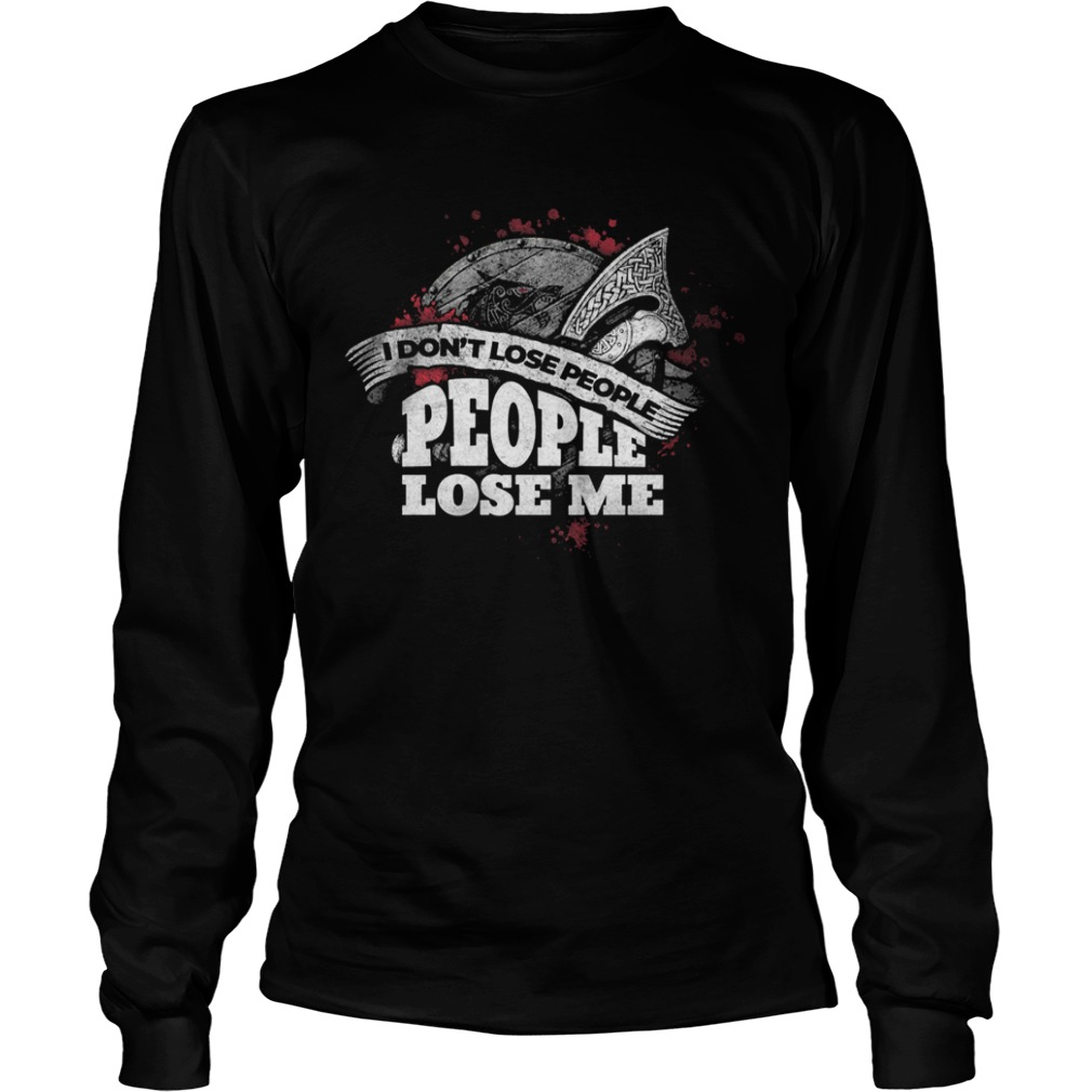 I Dont Lose People People Lose Me  Long Sleeve
