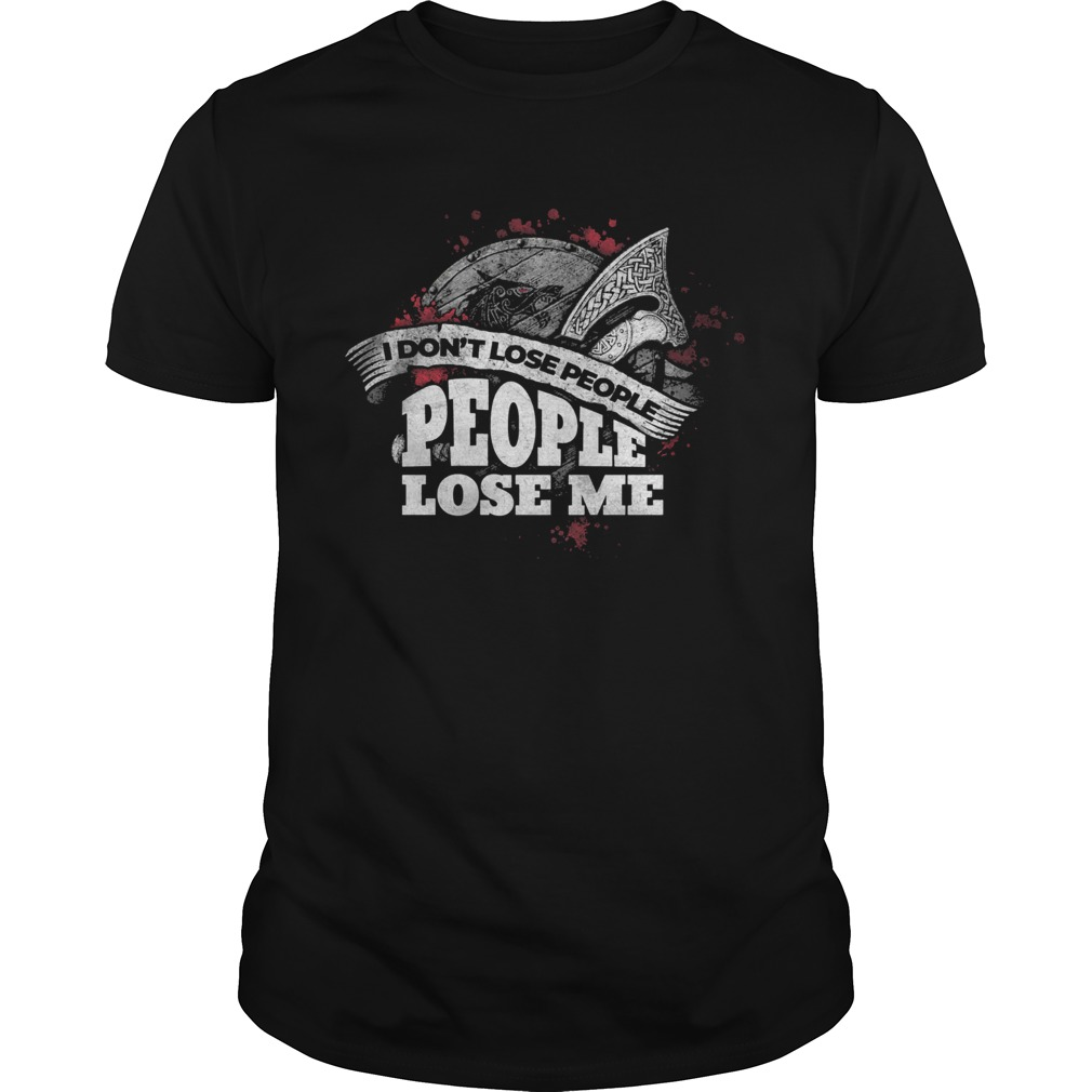 I Dont Lose People People Lose Me  Unisex