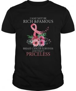 I May Not Be Rich And Famous Breast Cancer Survivor And Thats Pricless Flower Pink  Unisex