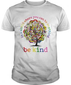 In A World Where You Can Be Anything Be Kind Mandala Tree  Unisex