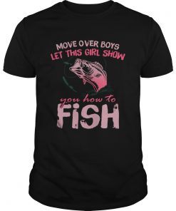 Move Over Boys Let This Girl Show You How To Fish  Unisex
