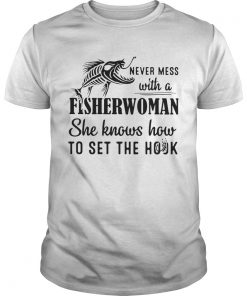 Never mess with a fisherwoman she knows how to set the hook  Unisex