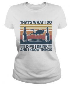 Scuba diving thats what i do i dive i drink and i know things vintage retro  Classic Ladies