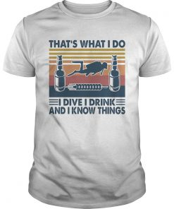 Scuba diving thats what i do i dive i drink and i know things vintage retro  Unisex