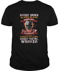 Skull sweat dries blood clots bones heal buckle up buttercup only the strongest men become sheet me Unisex