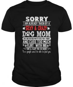 Sorry I Am Already Taken By A Sexy And Crazy Dog Mom Footprint  Unisex