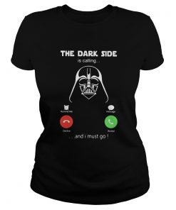 Star wars darth vader the dark side is calling and i must go  Classic Ladies