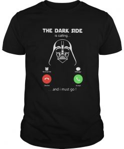 Star wars darth vader the dark side is calling and i must go  Unisex