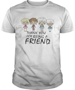 Thank you for being a friend old  Unisex