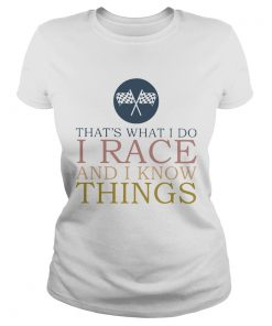 Thats What I Do I Race And I Know Things  Classic Ladies