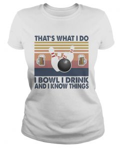 Thats what i do i bowl i drink and i know things  Classic Ladies