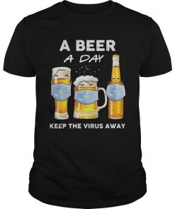 A Beer A Day Keep The Virus Away  Unisex