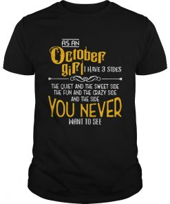 As An October Girl I Have 3 Sides You Never Want To See  Unisex