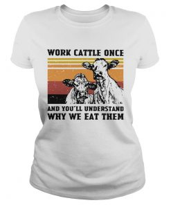 Cows Work Cattle Once And Youll Understand Why We Eat Them Vintage  Classic Ladies