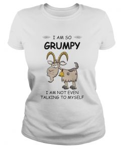 I Am So Grumpy I Am Not Even Talking To Myself Goat  Classic Ladies