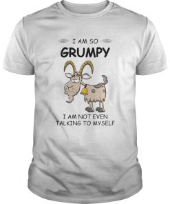 I Am So Grumpy I Am Not Even Talking To Myself Goat  Unisex