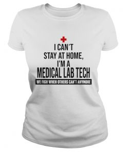 I Cant Stay At Home Im A Medical Lab Tech We Fight  Classic Ladies