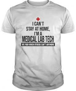 I Cant Stay At Home Im A Medical Lab Tech We Fight  Unisex