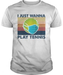 I Just Wanna Play Tennis  Unisex