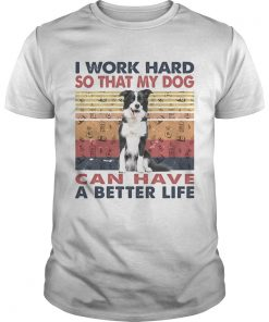 I Word Hard So That My Dog Can Have A Better Life Border Collie Vintage Retro  Unisex