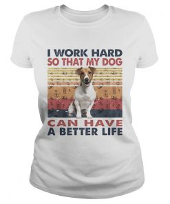 I Word Hard So That My Dog Can Have A Better Life Russell Terrier Vintage Retro  Classic Ladies