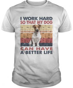 I Word Hard So That My Dog Can Have A Better Life Russell Terrier Vintage Retro  Unisex