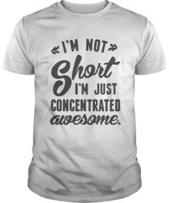 Im not short Im just concentrated awesome  Unisex