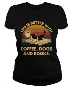 Life Is Better With Coffee Dogs And Books Vintage  Classic Ladies