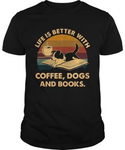 Life Is Better With Coffee Dogs And Books Vintage  Unisex