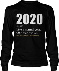 Like A Normal Year Only Way Worse See Also Bad Year Extraordinary 2020  Long Sleeve