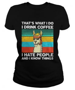 Llama Thats what I do I drink coffee I hate people and I know things Vintage retro  Classic Ladies