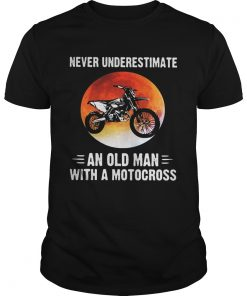 NEVER UNDERESTIMATE AN OLD MAN WITH A MOTOCROSS SUNSET  Unisex
