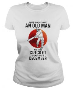 Never Underestimate An Old Man Who Loves Cricket And Was Born In December Sunset  Classic Ladies
