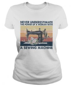 Never Underestimate The Power Of A Woman With A Sewing Machine Flower Vintage Retro  Classic Ladies