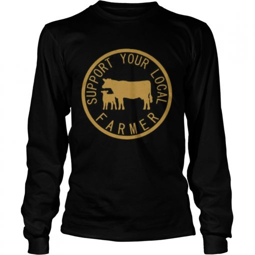 Support Your Local Farmer  Long Sleeve