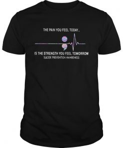 The pain you feel today is the strength you feel tomorrow suicide prevention awareness  Unisex