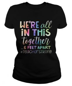 Were All In This Together 6 Feet Apart Teacher Strong  Classic Ladies